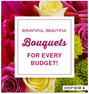 Bountiful, Beautiful Bouquets For Every Budget! Shop Now